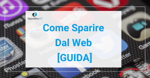 come sparire dal web guida definitiva reputationup