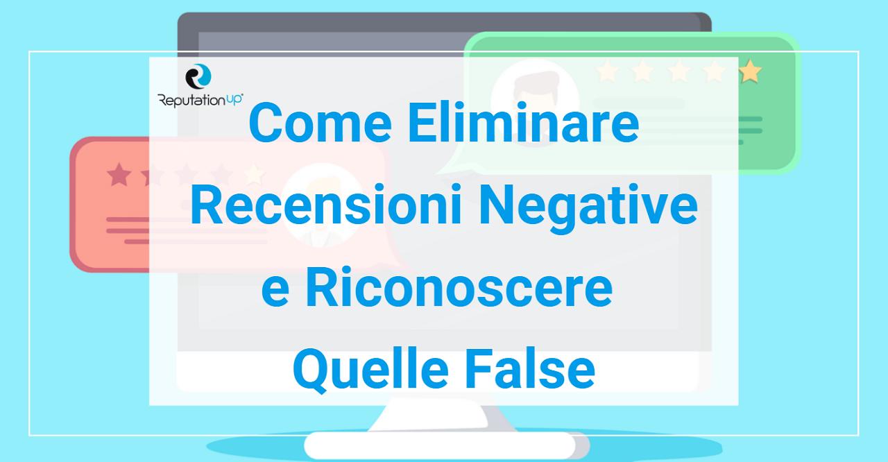Come Eliminare Recensioni Google Negative E Riconoscere Quelle False reputationup