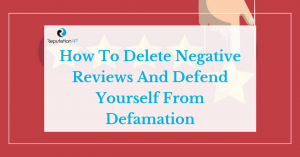 How To Delete Negative Reviews And Defend Yourself From Defamation reputationup
