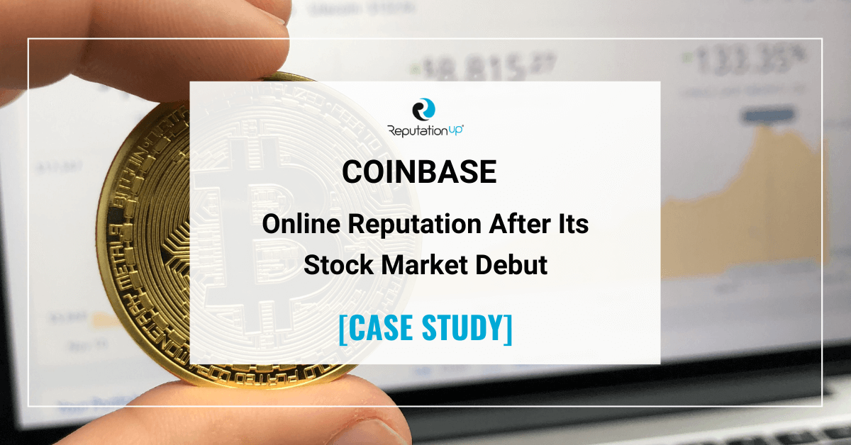 Coinbase Online Reputation After Its Stock Market Debut [CASE STUDY] ReputationUP