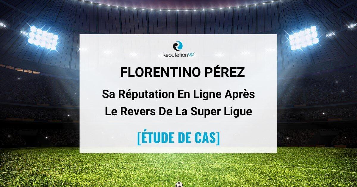 E-Réputation De Florentino Pérez Après L'Échec De La Super Ligue Européenne [ÉTUDE DE CAS] ReputationUP