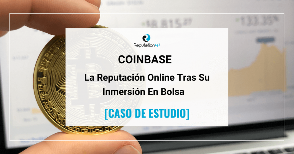La Reputación Online De Coinbase Tras Su Inmersión En Bolsa [CASO DE ESTUDIOS] ReputationUP