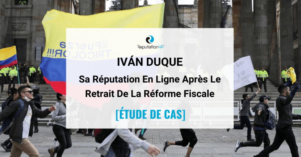 E-Réputation De Iván Duque Après Le Retrait De La Réforme Fiscale [ÉTUDE DE CAS] ReputationUP