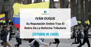 La Reputación Online De Iván Duque Tras El Retiro De La Reforma Tributaria [CASO DE ESTUDIO] ReputationUP