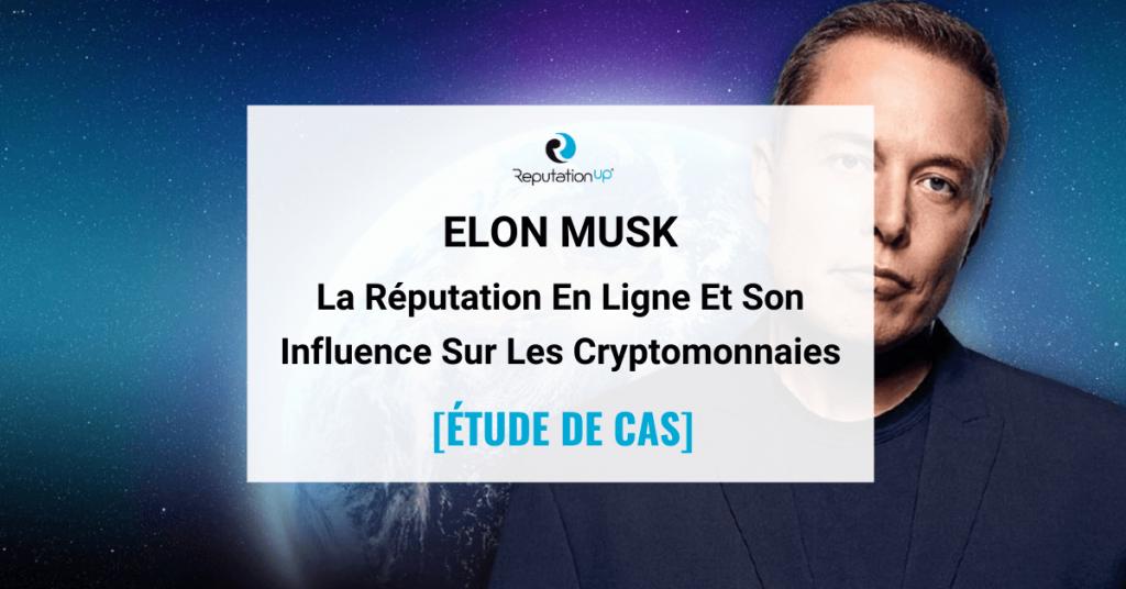 La Réputation En Ligne d'Elon Musk et Son Influence sur les Crypto-Monnaies [CASE STUDY] ReputationUP