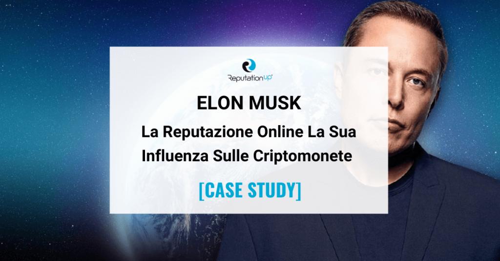 La Reputazione Online Di Elon Musk E La Sua Influenza Sulle Criptomonete [CASE STUDY] ReputationUP