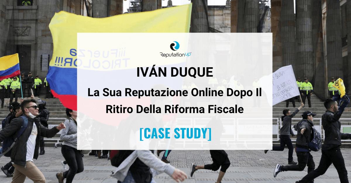La Reputazione Online Di Iván Duque Dopo Il Ritiro Della Riforma Fiscale [CASE STUDY] ReputationUP