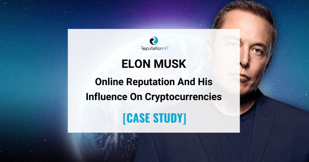 Online Reputation Of Elon Musk And His Influence On Cryptocurrencies [CASE STUDY] ReputaitonUP