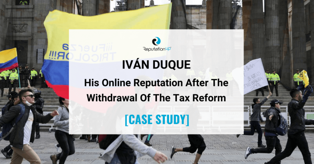 Online Reputation Of Iván Duque After Withdrawal Of The Tax Reform [CASE STUDY] ReputationUP