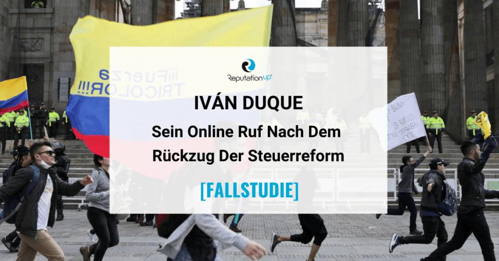 Online-Ruf Von Iván Duque Nach Dem Rückzug Der Steuerreform [FALLSTUDIE] ReputationUP