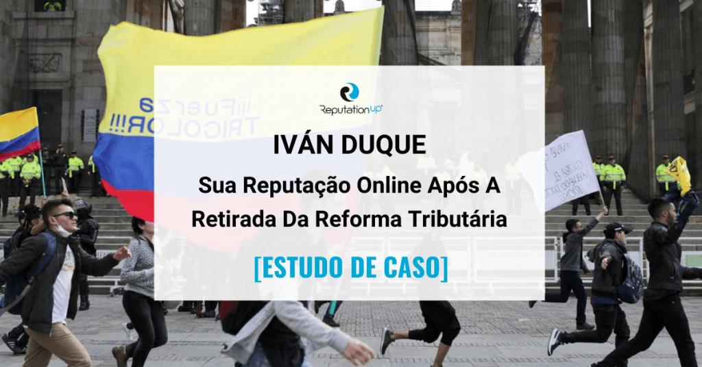 Reputação Online De Iván Duque Após A Retirada Da Reforma Tributária [CASO DE ESTUDO] ReputationUP