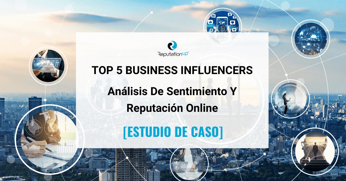 Top 5 Business Influencers Análisis De Sentimiento Y Reputación Online [CASO DE ESTUDIO] ReputationUP
