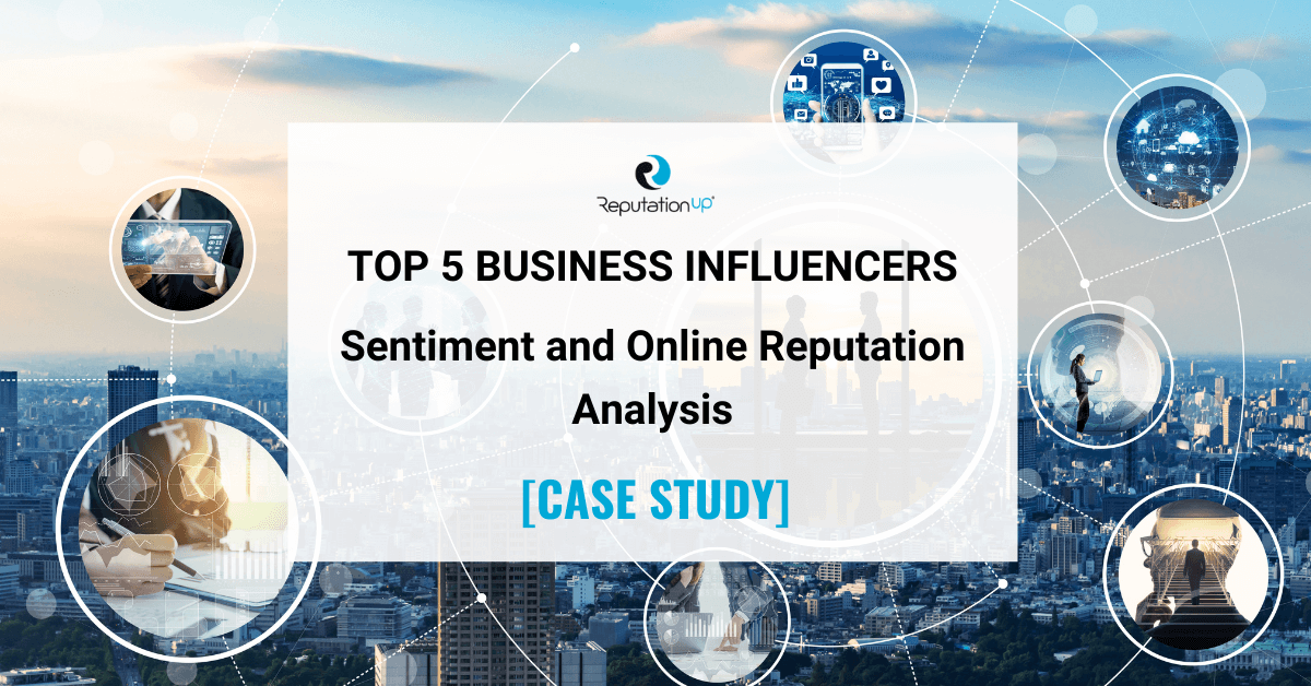 Top 5 Business Influencers Sentiment and Online Reputation Analysis [CASE STUDY] ReputationUP