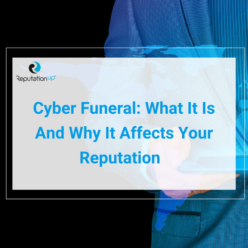 Cyber Funeral What It Is, How To Do It, And Why It Affects Your Reputation ReputationUP