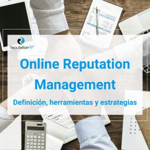 Online Reputation Management: Qué Es, Herramientas Y Estrategias [Guía]