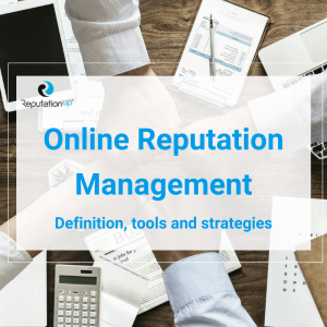 Online Reputation Management What Is It, Tools And Strategies [GUIDA] ReputationUP