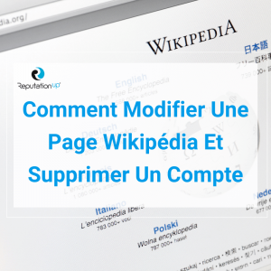 Comment Modifier Une Page Wikipédia Et Supprimer Un Compte [Guide 2021] ReputationUP