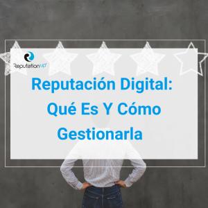 Qué Es La Reputación Digital Y Cómo Gestionarla [GUÍA 2021] ReputationUP