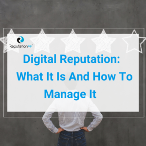 What Is Digital Reputation And How To Manage It [GUIDE 2021] ReputationUP