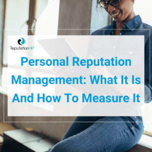 Personal Reputation Management What It Is And How To Measure It ReputationUP