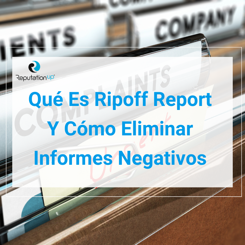 Qué Es Ripoff Report Y Cómo Eliminar Informes Negativos ReputationUP