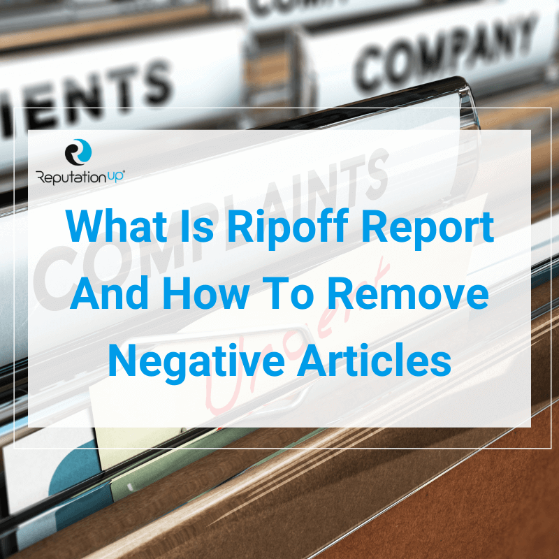 What Is Ripoff Report And How To Remove Negative Articles ReputationUP