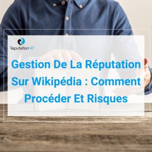 Gestion De La Réputation Sur Wikipédia Comment Procéder Et Risques ReputationUP