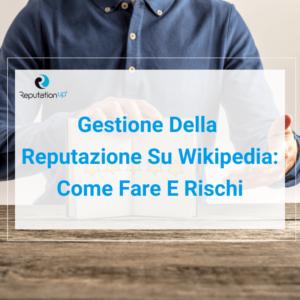 Gestione Della Reputazione Su Wikipedia Come Fare E Rischi ReputationUP