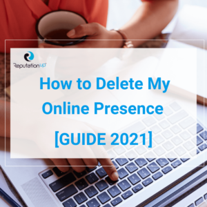 How To Delete My Online Presence GUIDE 2021 ReputationUP