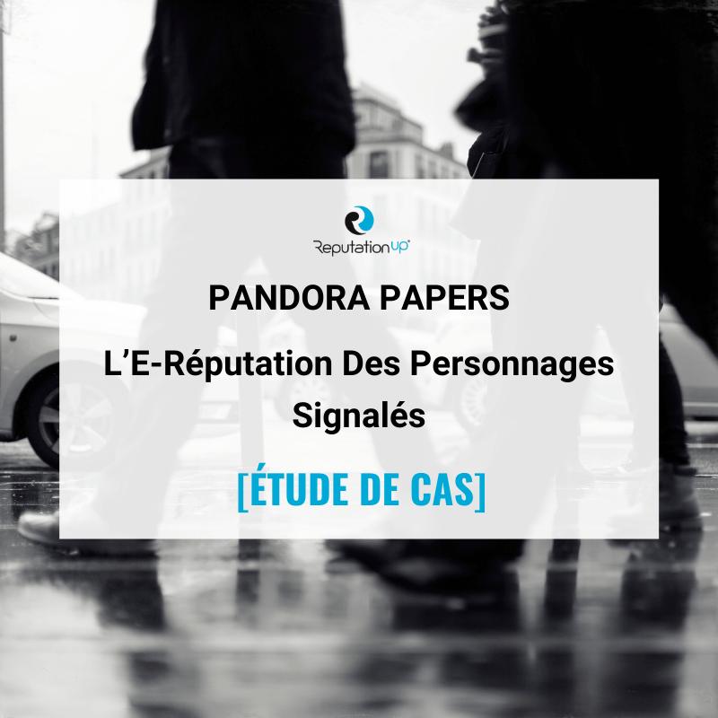 L'E-Réputation Des Personnages Dans Pandora Papers ReputationUP