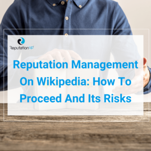 Reputation Management On Wikipedia How To Proceed And Its Risks ReputationUP