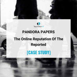 The Online Reputation Of The Personalities Reported In Pandora Papers ReputationUP